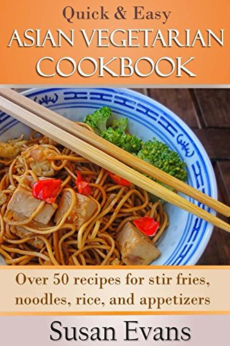 Quick & Easy Asian Vegetarian Cookbook: Over 50 recipes for stir fries, rice, noodles, and appetizers by Susan Evans