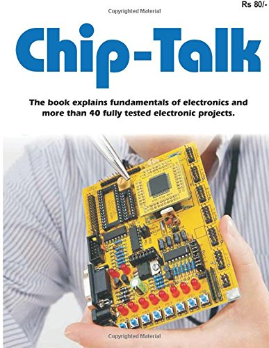 chip-talk-the-book-explains-fundamentals-of-electronics-and-more-than-40-fully-tested-electronic-pro