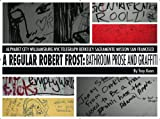 img - for A Regular Robert Frost: Bathroom Prose & Graffiti book / textbook / text book