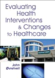 img - for Evaluating Health Interventions and Changes to Healthcare book / textbook / text book