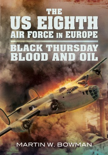 the-us-eighth-air-force-in-europe-black-thursday-blood-and-oil-vol-2