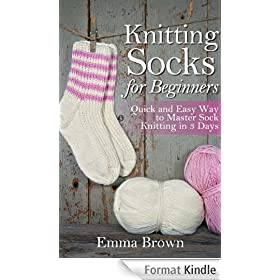 Knitting Socks for Beginners: Quick and Easy Way to Master Sock Knitting in 3 Days (Sock Knitting Patterns Book 1) (English Edition)