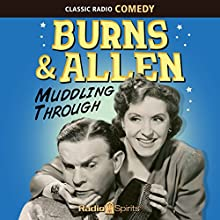 Burns & Allen: Muddling Through Radio/TV Program by George Burns, Gracie Allen Narrated by George Burns, Gracie Allen, Mel Blanc, Jack Benny, Bill Goodwin, Meredith Willson