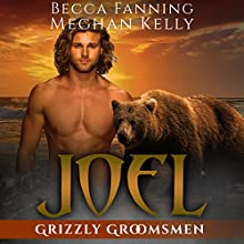 Joel: Grizzly Groomsmen, Book 5 Audiobook by Becca Fanning Narrated by Meghan Kelly