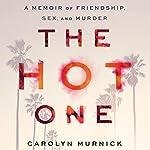 The Hot One: A Memoir of Friendship, Sex, and Murder | Carolyn Murnick