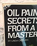 Oil Painting Secrets from a Master: Prominent Artist / Teacher David A. Leffel Shares His Secrets for Making Professional-Quality Paintings