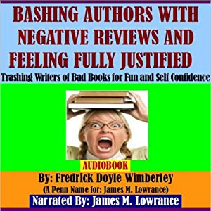 Bashing Authors with Negative Reviews and Feeling Fully Justified: Trashing Writers of Bad Books for Fun and Self Confidence | [Fredrick Doyle Wimberly]
