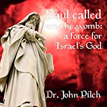 Paul Called from the Womb: A Force for Israel's God (       ABRIDGED) by John Pilch Narrated by John Pilch