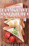 Breakfast Sandwiches - The Ultimate Recipe Guide
