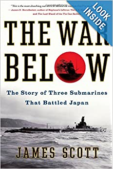 The War Below: The Story of Three Submarines That Battled Japan by James Scott