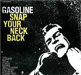 echange, troc Gasoline - Snap Your Neck Back