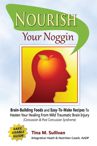 Tina M. Sullivan - Nourish Your Noggin: Brain-Building Foods & Easy-to-Make Recipes to Hasten Your Healing From Mild Traumatic Brain Injury (Concussion & Post Concussion Syndrome)