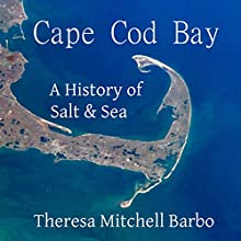 Cape Cod Bay: A History of Salt & Sea (       UNABRIDGED) by Theresa Mitchell Barbo, Richard G. Gurnon (foreword) Narrated by Cynthia Wallace