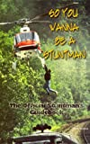 So You Wanna Be a Stuntman: How to break into the worlds toughest business