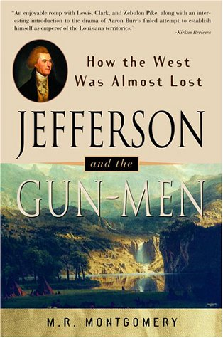 Jefferson and the Gun-Men: How the West Was Almost Lost (It Happened in)