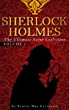 SHERLOCK HOLMES: The Ultimate Satyr Collection: VOLUME ONE (Ten Sherlock Holmes crime mysteries together in one complete book. Book 1)