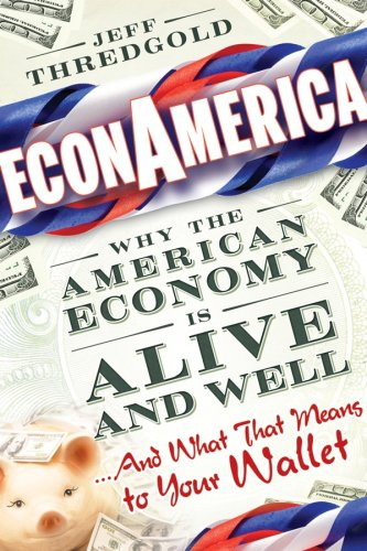 Image for EconAmerica: Why the American Economy is Alive and Well... And What That Means to Your Wallet