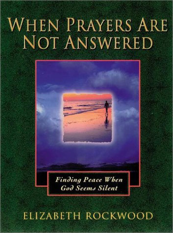 When Prayers Are Not Answered: Finding Peace When God Seems Silent