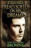TREAD SOFTLY ON MY DREAMS: An Epic Novel From Ireland's Past  (Robert Emmet's Story) (The Liberty Trilogy Book 1)