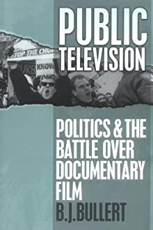 Public Television: Politics And The Battle Over Documentary Film (Communications, Media And Culture Series)