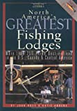 North America's Greatest Fishing Lodges: Over 300 Hotspots in the U.S., Canada & Central America (Willow Creek Guides)