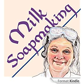 Milk Soapmaking: The Smart and Simple Guide to Making Lovely Milk Soap from Scratch with Cow Milk, Goat Milk, Buttermilk, Cream, Coconut Milk, or Any Other Animal or Plant Milk (English Edition)