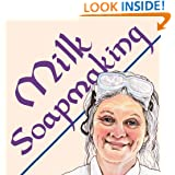 Milk Soapmaking: The Smart and Simple Guide to Making Milk Soap from Scratch with Cow Milk, Goat Milk, Buttermilk, Cream, Coconut Milk, or Any Other Animal or Plant Milk (Smart Soap Making)