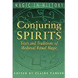 Conjuring Spirits: Texts and Traditions of Late Medieval Ritual Magic (Magic in History Series)