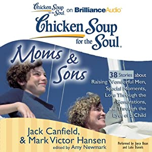 Chicken Soup for the Soul: Moms & Sons - 38 Stories about Raising Wonderful Men, Special Moments, Love Through the Generations, and Through the Eyes of a Child | [Jack Canfield, Mark Victor Hansen, Amy Newmark (editor)]