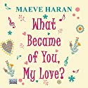 What Became of You, My Love? Audiobook by Maeve Haran Narrated by Julia Franklin