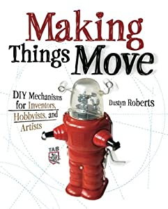 Making Things Move DIY Mechanisms for Inventors, Hobbyists, and Artists from McGraw-Hill/TAB Electronics