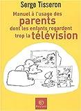 vignette de 'Manuel à l'usage des parents dont les enfants regardent trop la télévision. (Serge Tisseron)'