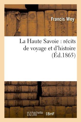 La Haute Savoie : récits de voyage et d'histoire (Éd.1865)