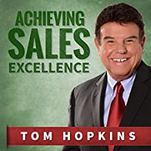 Achieving Sales Excellence (       UNABRIDGED) by Tom Hopkins Narrated by Tom Hopkins