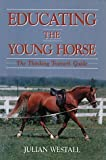 img - for Educating the Young Horse: The Thinking Trainer's Guide book / textbook / text book