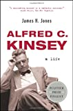 Alfred C. Kinsey: A Life (0393327248) by Jones, James H.