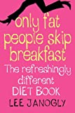 Lee Janogly Only Fat People Skip Breakfast: The Refreshingly Different Diet Book