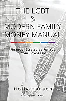 The LGBT & Modern Family Money Manual: Financial Strategies For You And Your Loved Ones