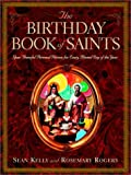 The Birthday Book of Saints: Your Powerful Personal Patrons for Every Blessed Day of the Year (0375757767) by Kelly, Sean
