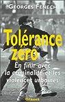 Tol�rance z�ro : en finir avec la criminalit� et les violences urbaines par Fenech