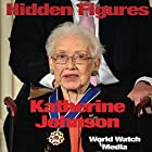 Hidden Figures: Katherine Johnson: One of the Black Woman Mathematicians Who Worked with NASA on the Space Race Hörbuch von  World Watch Media Gesprochen von: Kimberly Hughey