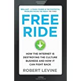 Free Ride: How the Internet is Destroying the Culture Business and How it Can Fight Backby Robert Levine
