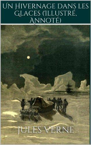 Jules Verne - Un Hivernage dans les Glaces (Illustré, Annoté) (French Edition)