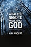 What You Need to Know About God: 12 Lessons That Can Change Your Life (1418546038) by Anders, Max