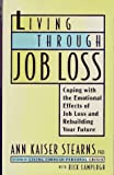 img - for LIVING THROUGH JOB LOSS: Coping with the Emotional Effects of Job Loss and Rebuilding Your Future book / textbook / text book