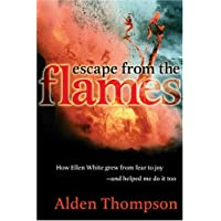 Escape from the Flames: How Ellen White Grew from Fear to Joy-- And Helped Me Do It Too