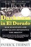 Darkness in El Dorado: How Scientists and Journalists Devastated the Amazon