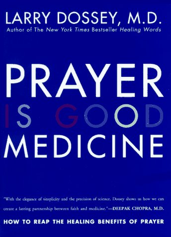 Prayer Is Good Medicine: How to Reap the Healing Benefits of Prayer, Larry Dossey