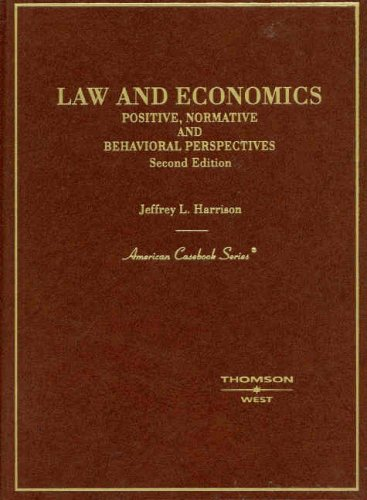 Law and Economics: Positive, Normative and Behavioral Perspectives (American Casebook Series)