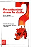 Une radioactivit de tous les diables : Bienfaits et menaces d'un phnomne naturel ... dnatur